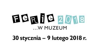 Ferie w muzeum / 2018
