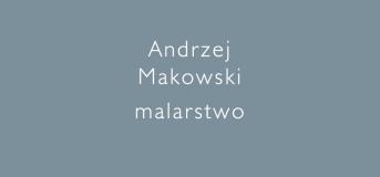 Andrzej Makowski. Malarstwo.