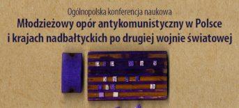 Ogólnopolska konferencja naukowa w Łodzi – Młodzieżowy opór antykomunistyczny w Polsce i krajach nadbałtyckich po drugiej wojnie światowej | 5-6 marca 2019 r.